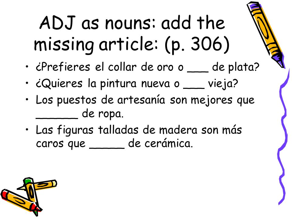 ADJ as nouns: add the missing article: (p. 306)