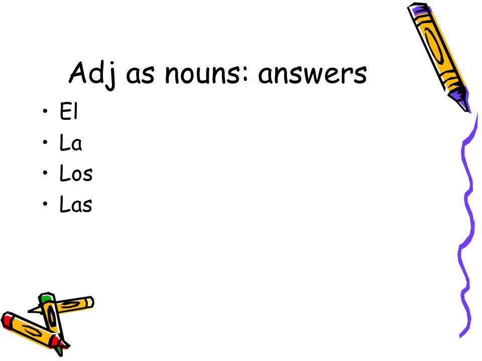 Adj as nouns: answers El La Los Las