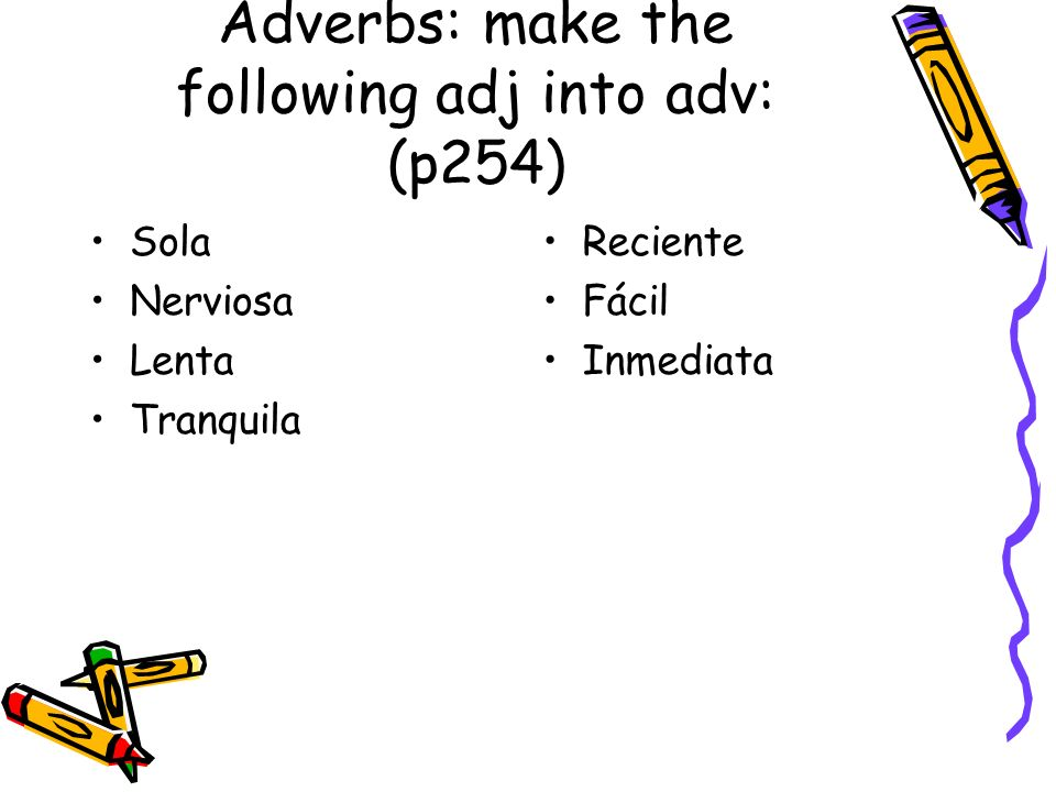 Adverbs: make the following adj into adv: (p254)