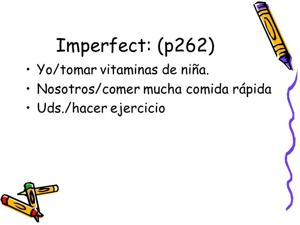 Imperfect: (p262) Yo/tomar vitaminas de niña.