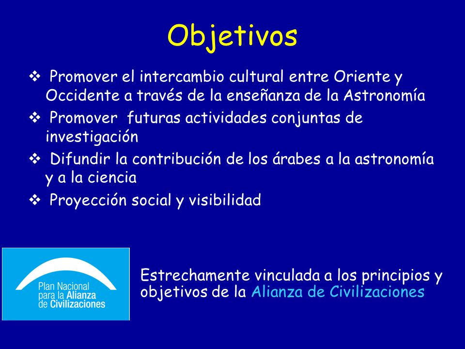 Objetivos Promover el intercambio cultural entre Oriente y Occidente a través de la enseñanza de la Astronomía.