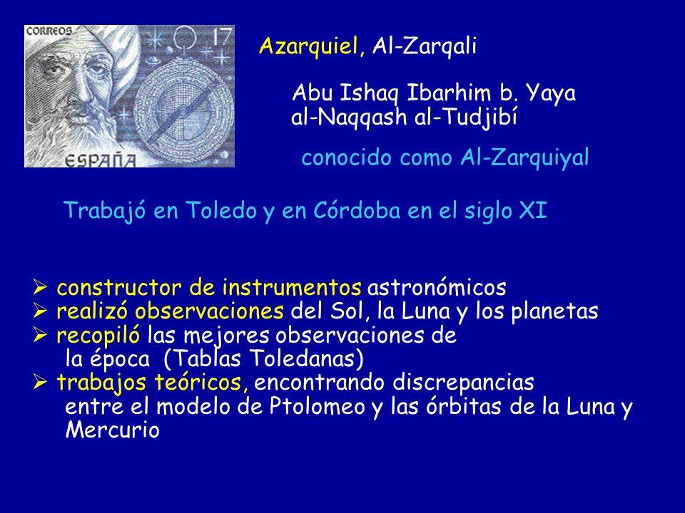 Azarquiel, Al-Zarqali Abu Ishaq Ibarhim b. Yaya. al-Naqqash al-Tudjibí. conocido como Al-Zarquiyal.