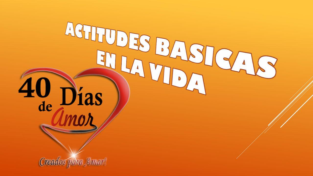 ACTITUDES BASICAS EN LA VIDA