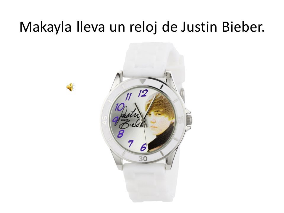 Makayla lleva un reloj de Justin Bieber.