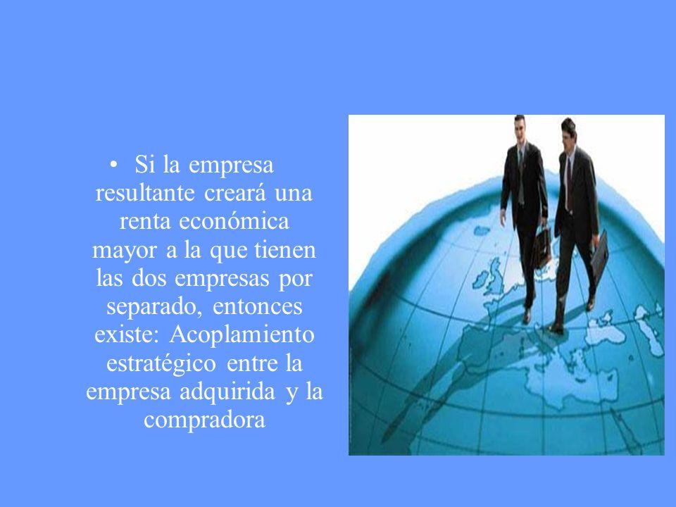 Si la empresa resultante creará una renta económica mayor a la que tienen las dos empresas por separado, entonces existe: Acoplamiento estratégico entre la empresa adquirida y la compradora