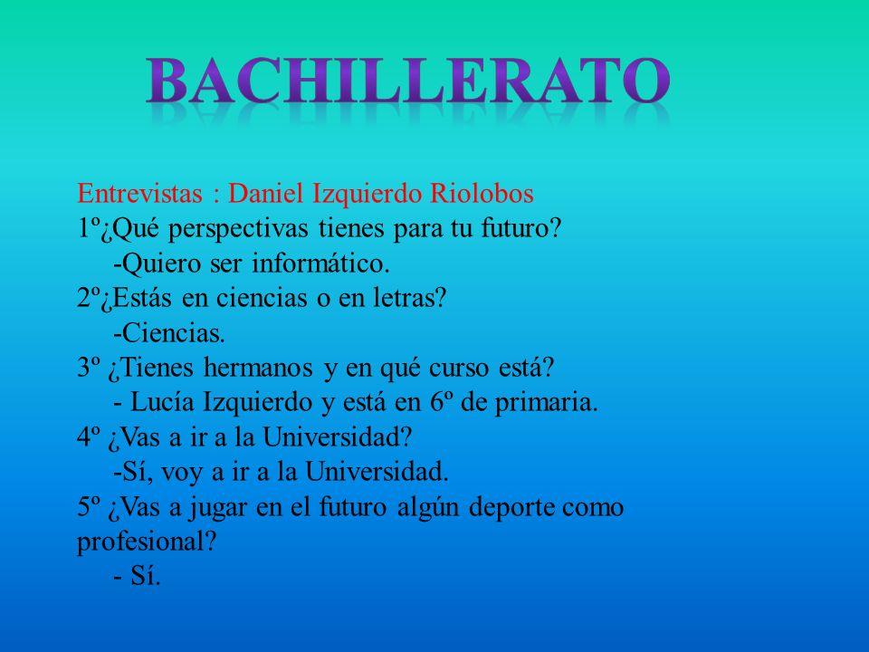 Bachillerato Entrevistas : Daniel Izquierdo Riolobos