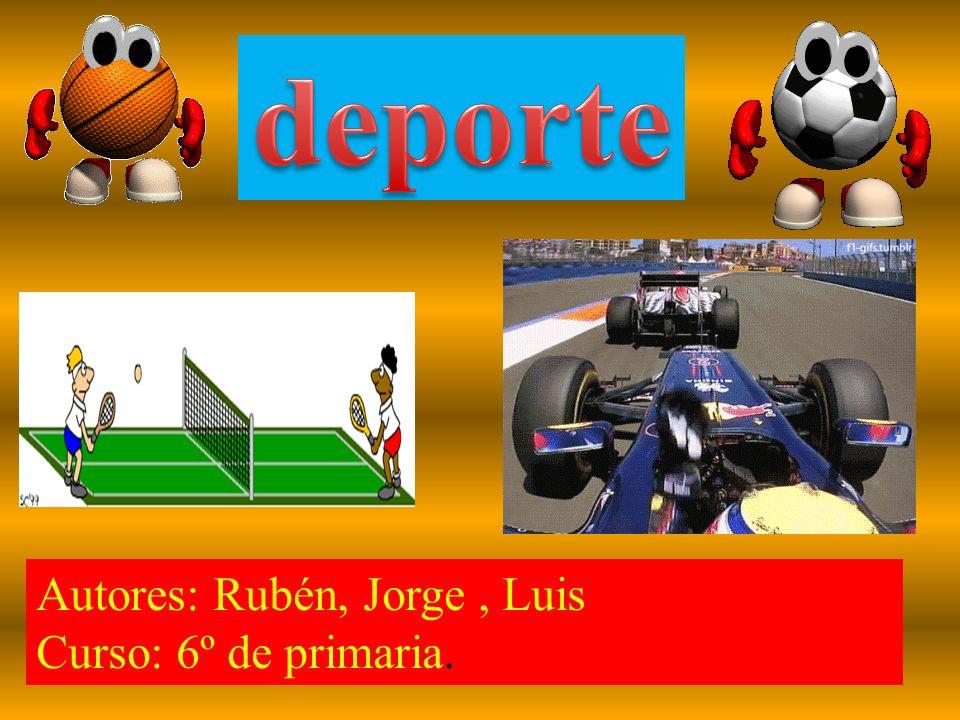 deporte Autores: Rubén, Jorge , Luis Curso: 6º de primaria.