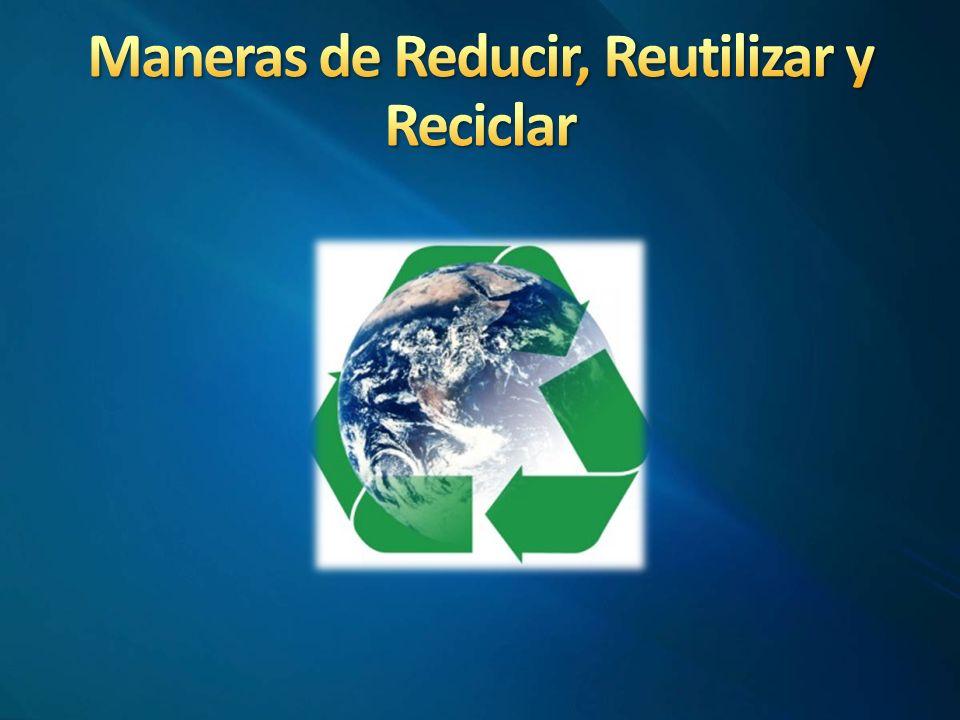 Maneras de Reducir, Reutilizar y Reciclar