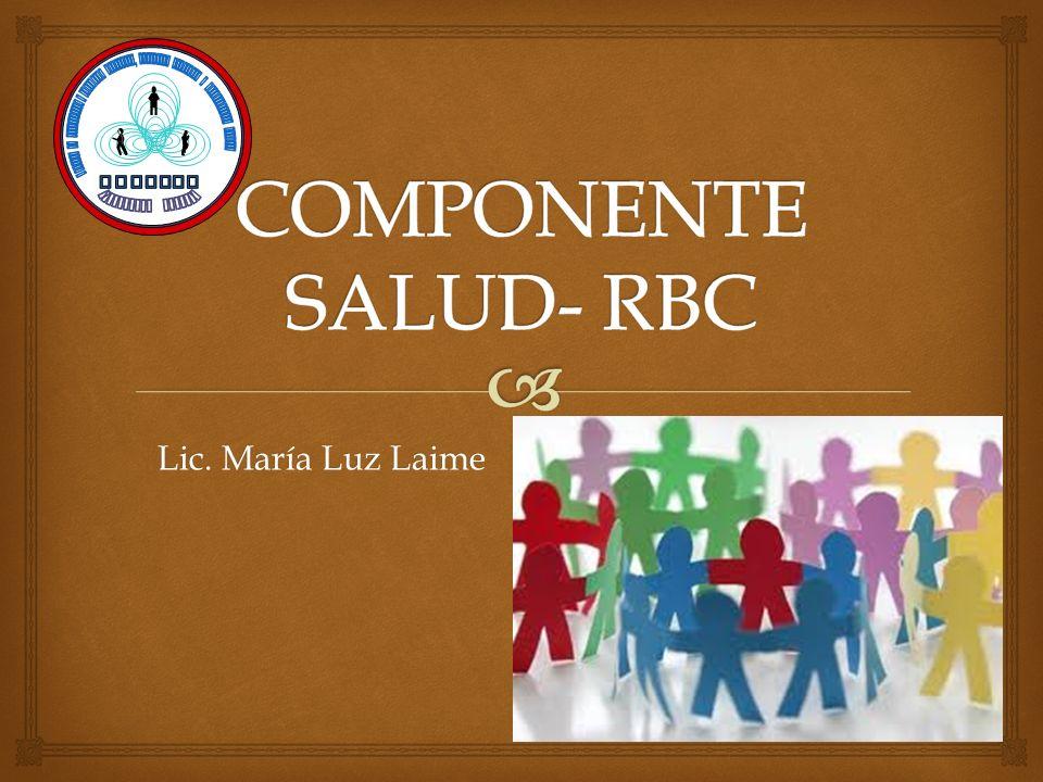 COMPONENTE SALUD- RBC Lic. María Luz Laime EIFODEC COCHABAMBA BOLIVIA
