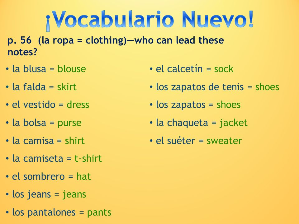 ¡Vocabulario Nuevo! p. 56 (la ropa = clothing)—who can lead these notes la blusa = blouse. el calcetín = sock.