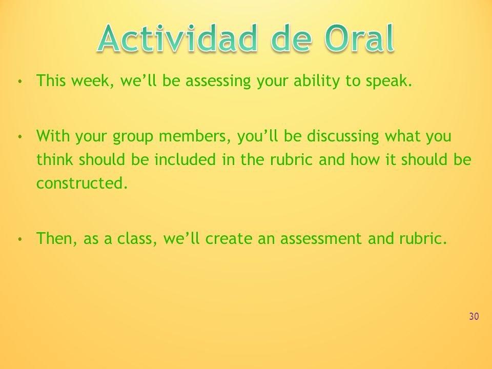 Actividad de Oral This week, we'll be assessing your ability to speak.