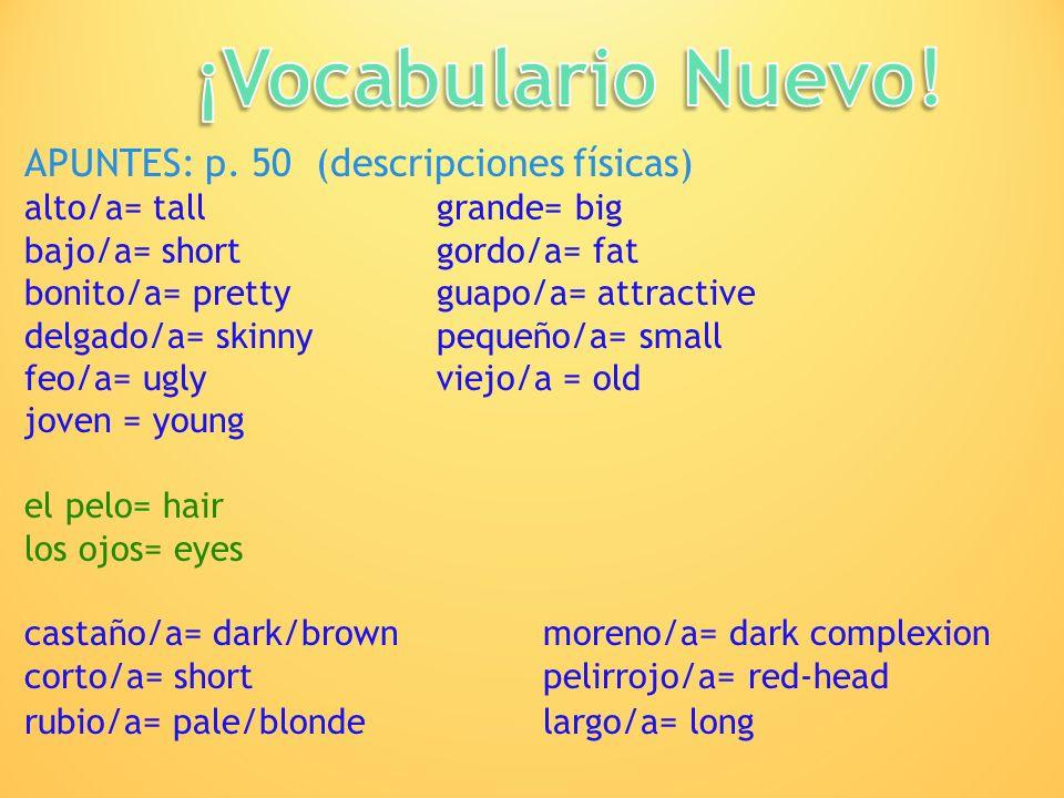 ¡Vocabulario Nuevo! APUNTES: p. 50 (descripciones físicas)