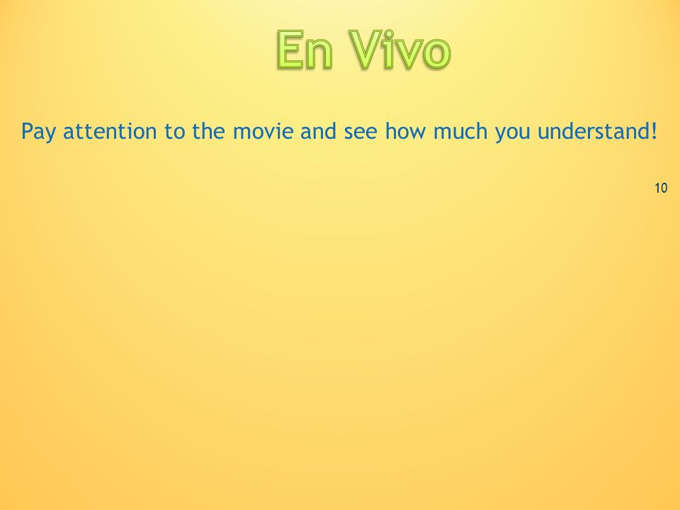 En Vivo Pay attention to the movie and see how much you understand! 10