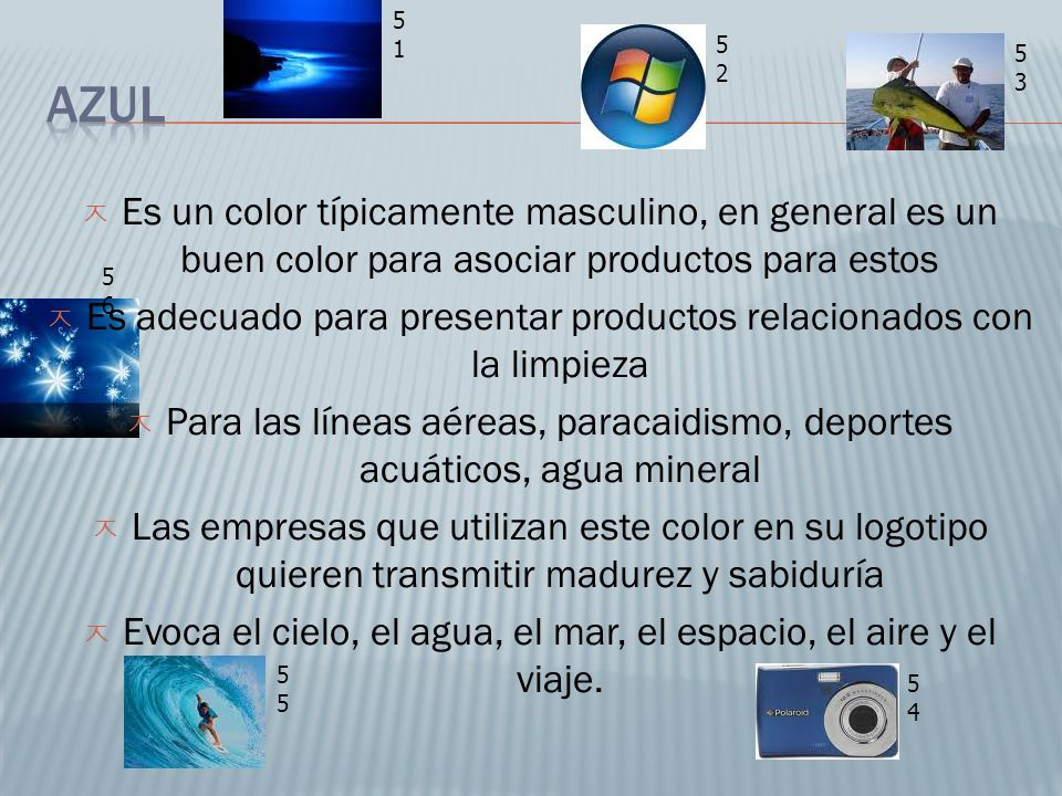 51 52. 53. Azul. Es un color típicamente masculino, en general es un buen color para asociar productos para estos.