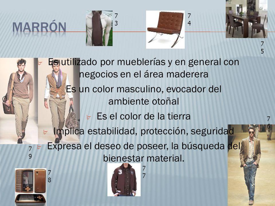 73 74. Marrón. 75. Es utilizado por mueblerías y en general con negocios en el área maderera. Es un color masculino, evocador del ambiente otoñal.