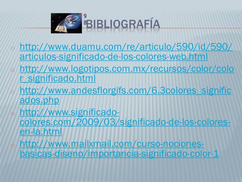 bibliografía 98. http://www.duamu.com/re/articulo/590/id/590/articulos-significado-de-los-colores-web.html.