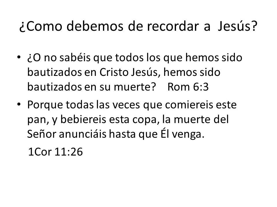 ¿Como debemos de recordar a Jesús