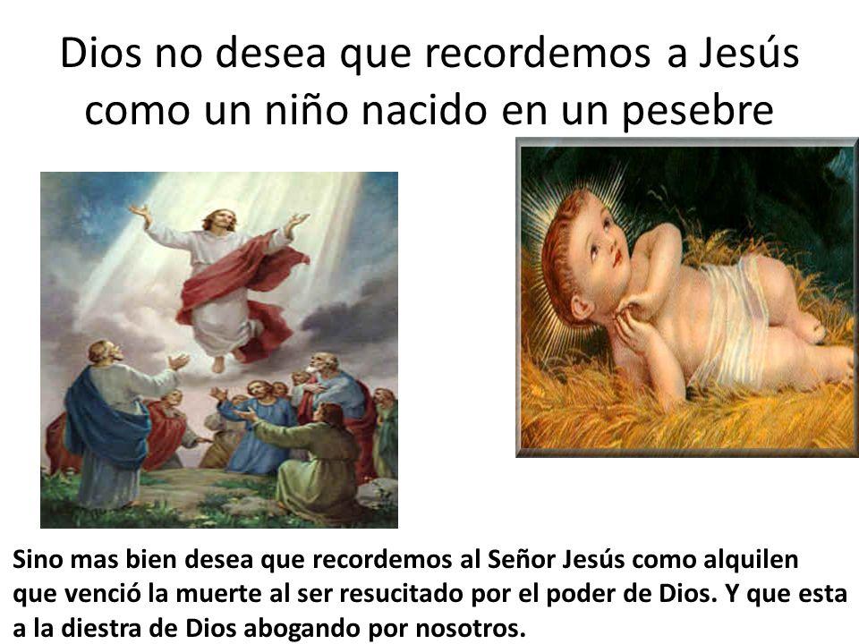 Dios no desea que recordemos a Jesús como un niño nacido en un pesebre