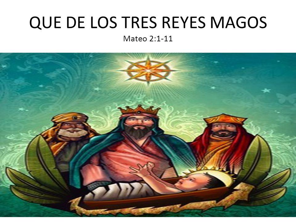 QUE DE LOS TRES REYES MAGOS Mateo 2:1-11