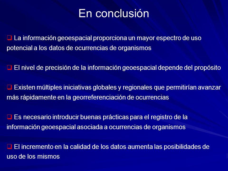 En conclusión La información geoespacial proporciona un mayor espectro de uso potencial a los datos de ocurrencias de organismos.