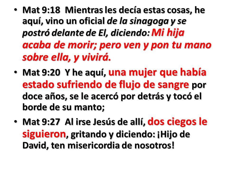 Mat 9:18 Mientras les decía estas cosas, he aquí, vino un oficial de la sinagoga y se postró delante de El, diciendo: Mi hija acaba de morir; pero ven y pon tu mano sobre ella, y vivirá.