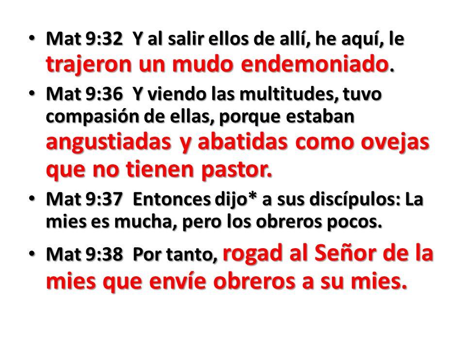 Mat 9:32 Y al salir ellos de allí, he aquí, le trajeron un mudo endemoniado.