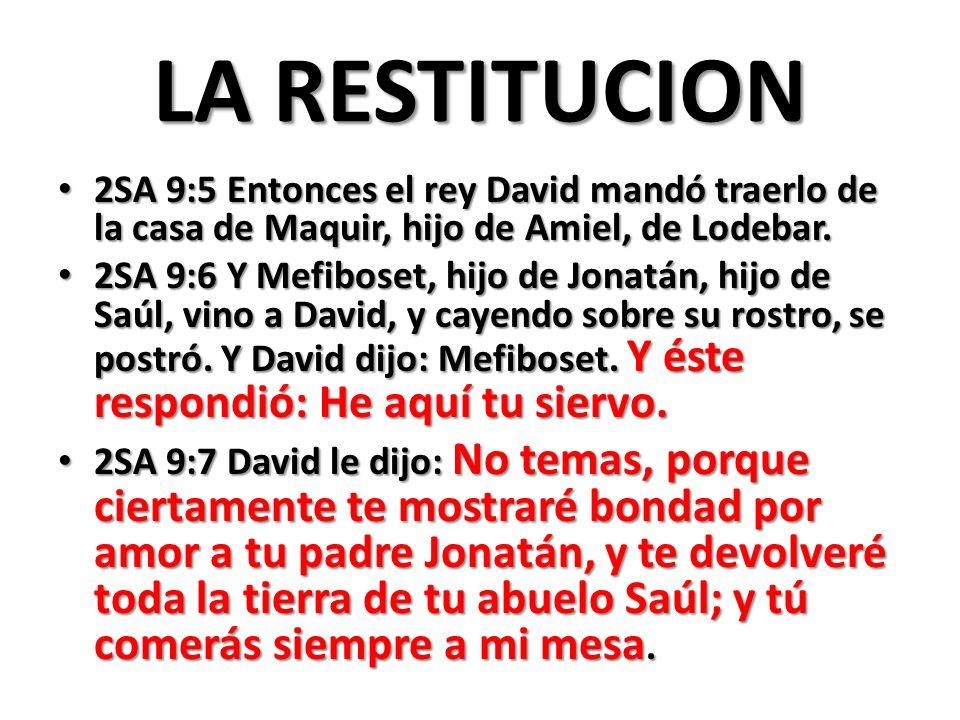 LA RESTITUCION 2SA 9:5 Entonces el rey David mandó traerlo de la casa de Maquir, hijo de Amiel, de Lodebar.