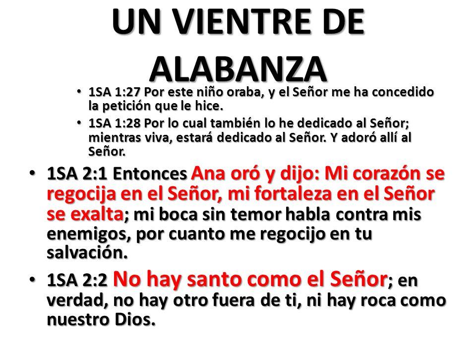 UN VIENTRE DE ALABANZA 1SA 1:27 Por este niño oraba, y el Señor me ha concedido la petición que le hice.