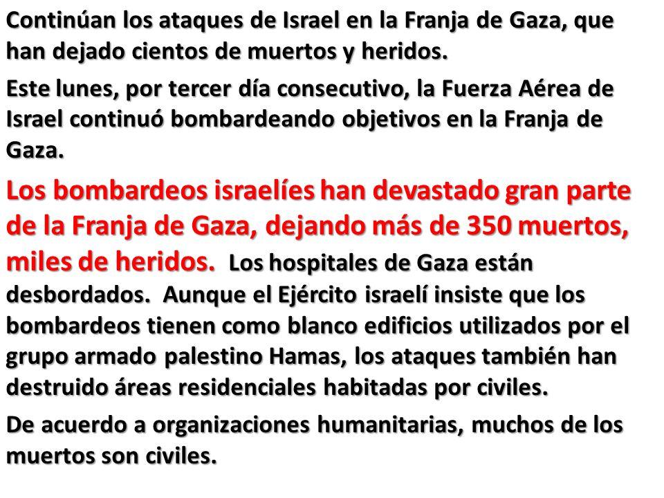 Continúan los ataques de Israel en la Franja de Gaza, que han dejado cientos de muertos y heridos.