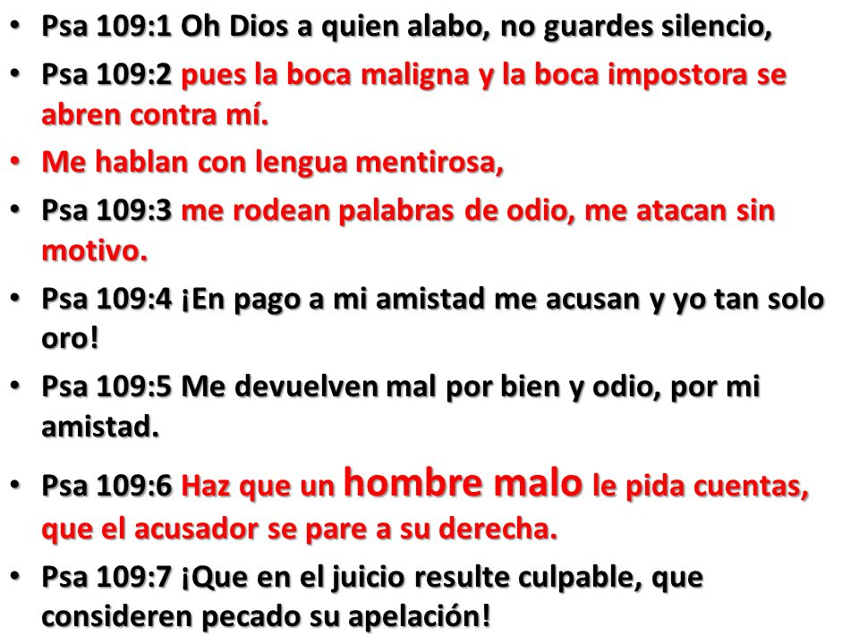 Psa 109:1 Oh Dios a quien alabo, no guardes silencio,