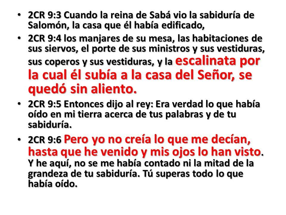 2CR 9:3 Cuando la reina de Sabá vio la sabiduría de Salomón, la casa que él había edificado,