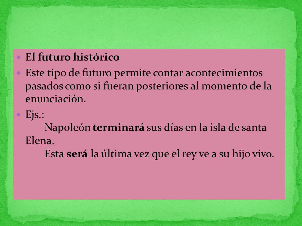 El futuro histórico Este tipo de futuro permite contar acontecimientos pasados como si fueran posteriores al momento de la enunciación.