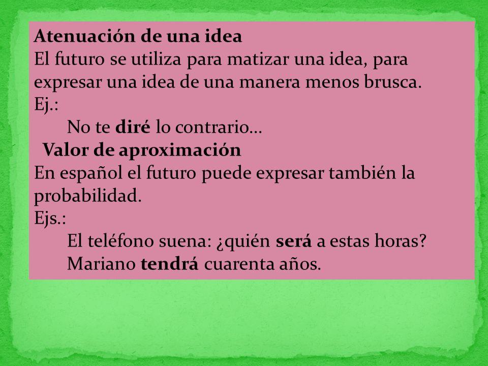 Atenuación de una idea El futuro se utiliza para matizar una idea, para expresar una idea de una manera menos brusca.