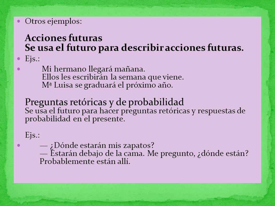 Otros ejemplos: Acciones futuras Se usa el futuro para describir acciones futuras.