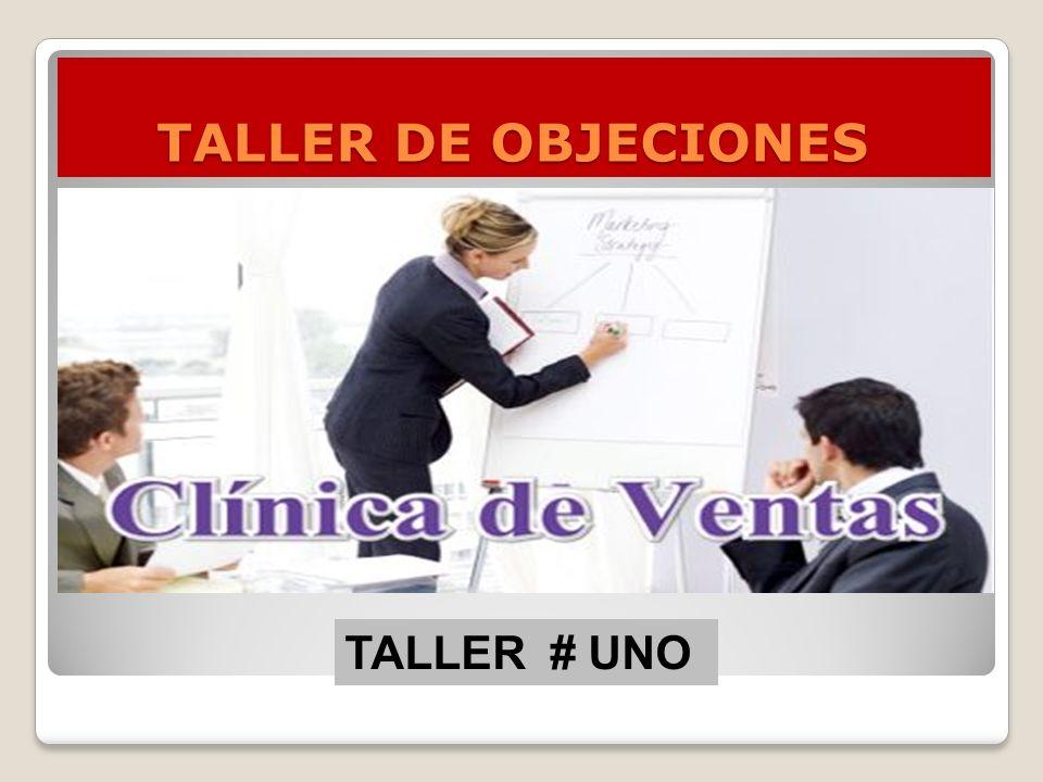 TALLER DE OBJECIONES TALLER # UNO