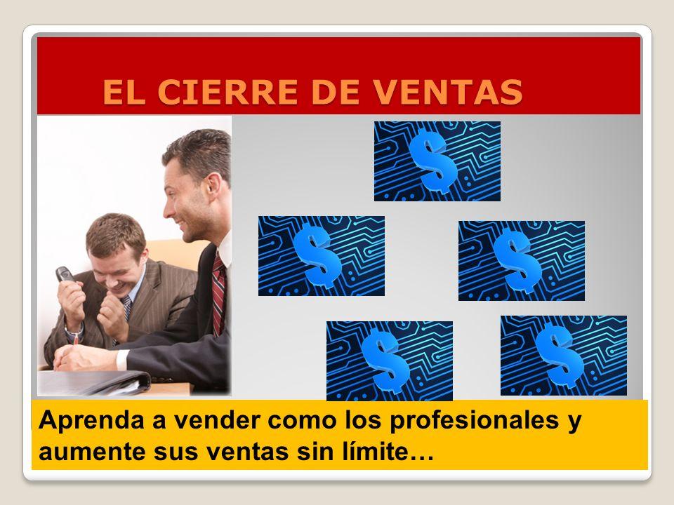 EL CIERRE DE VENTAS Aprenda a vender como los profesionales y aumente sus ventas sin límite…
