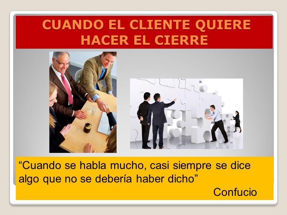 CUANDO EL CLIENTE QUIERE HACER EL CIERRE