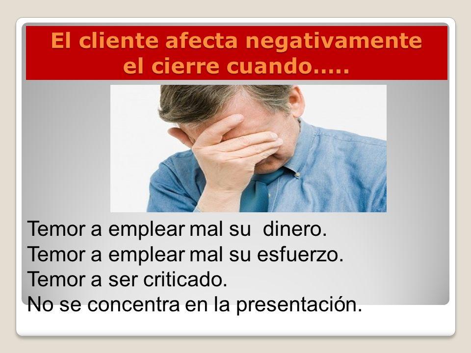 El cliente afecta negativamente el cierre cuando…..