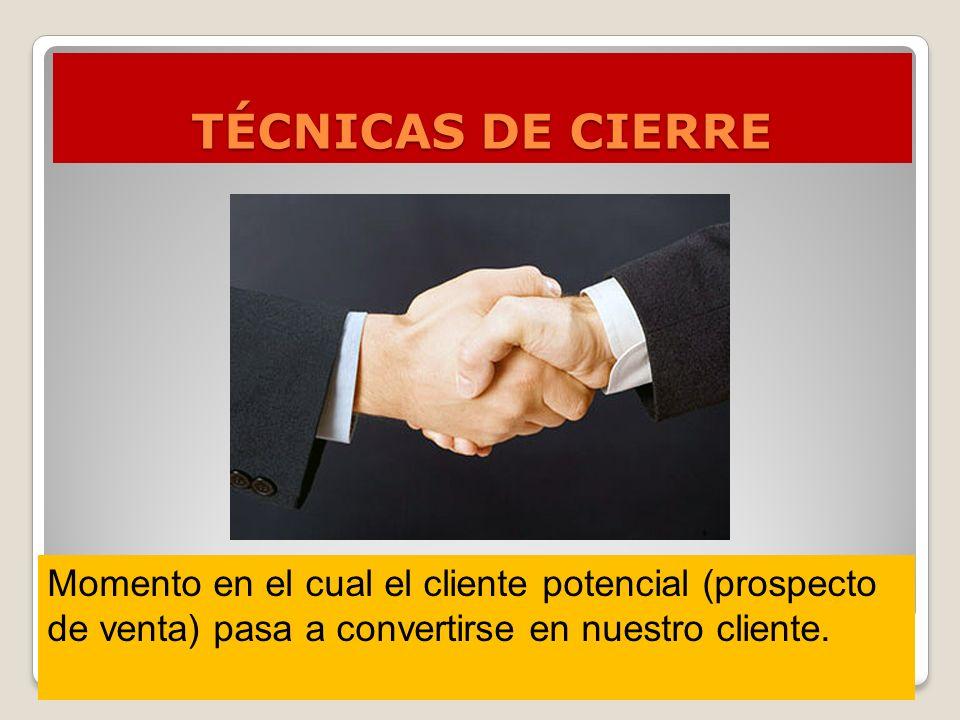 TÉCNICAS DE CIERRE Momento en el cual el cliente potencial (prospecto de venta) pasa a convertirse en nuestro cliente.