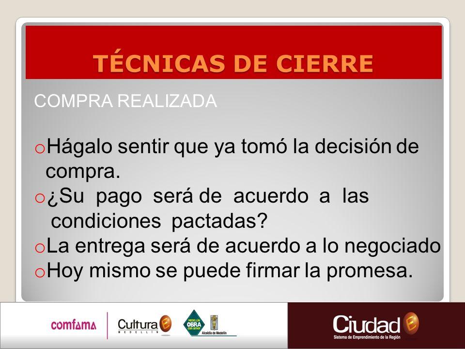 TÉCNICAS DE CIERRE Hágalo sentir que ya tomó la decisión de compra.