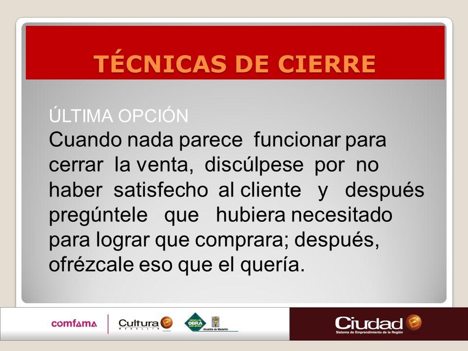 TÉCNICAS DE CIERRE ÚLTIMA OPCIÓN.