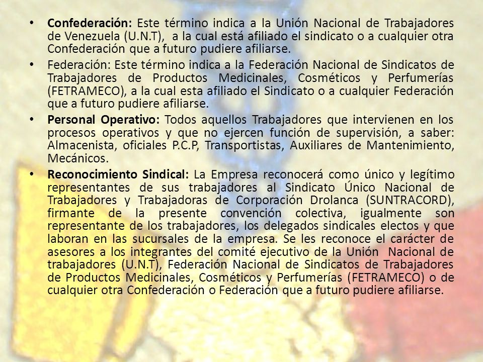 Confederación: Este término indica a la Unión Nacional de Trabajadores de Venezuela (U.N.T), a la cual está afiliado el sindicato o a cualquier otra Confederación que a futuro pudiere afiliarse.