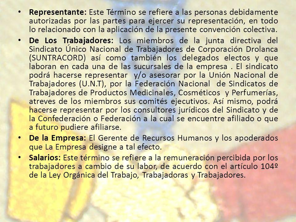 Representante: Este Término se refiere a las personas debidamente autorizadas por las partes para ejercer su representación, en todo lo relacionado con la aplicación de la presente convención colectiva.
