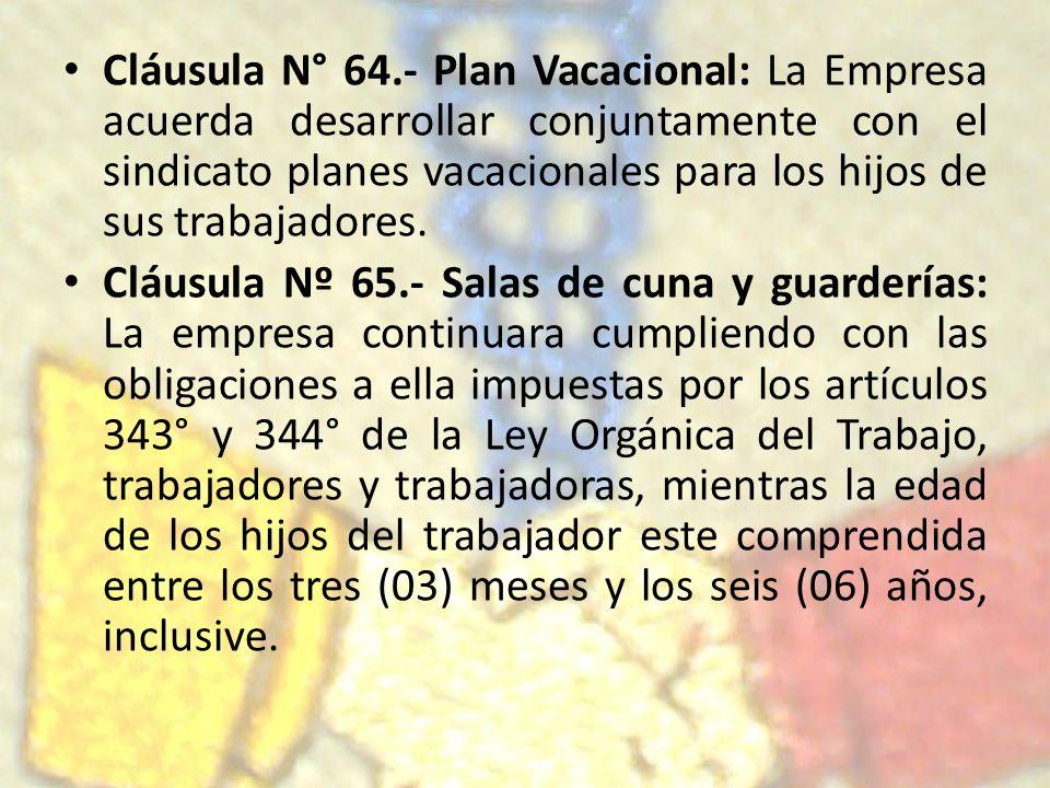 Cláusula N° 64.- Plan Vacacional: La Empresa acuerda desarrollar conjuntamente con el sindicato planes vacacionales para los hijos de sus trabajadores.