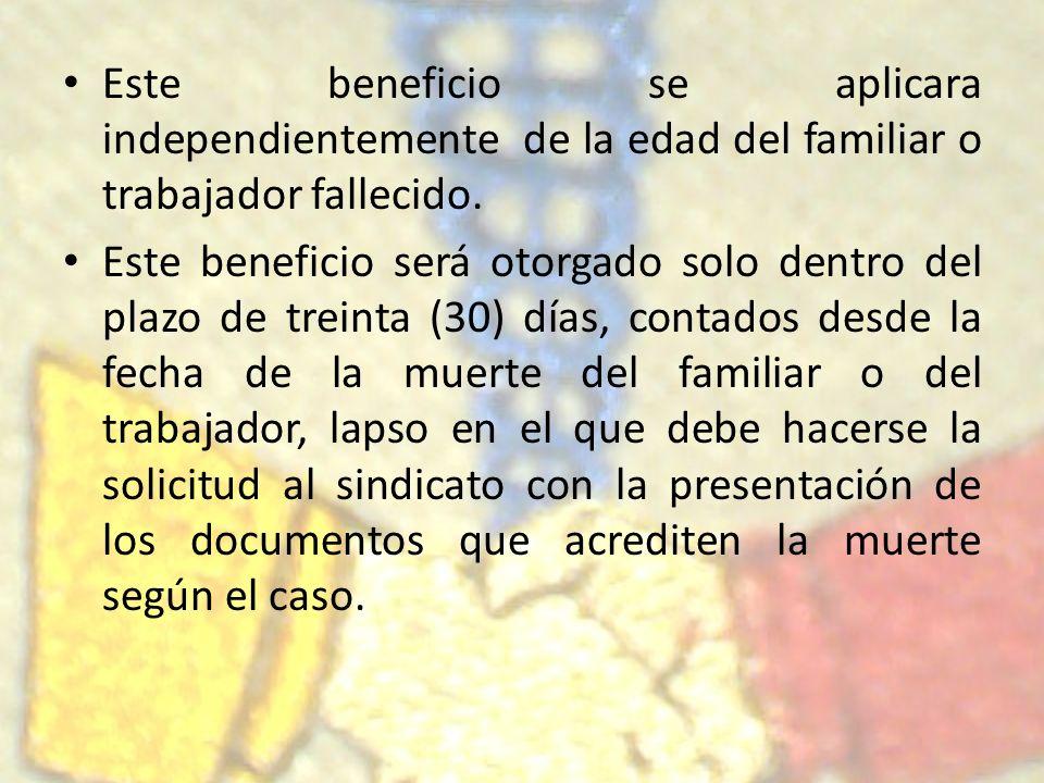Este beneficio se aplicara independientemente de la edad del familiar o trabajador fallecido.