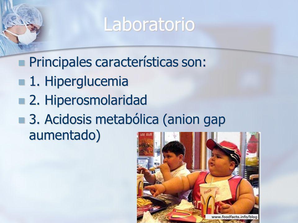 Laboratorio Principales características son: 1. Hiperglucemia