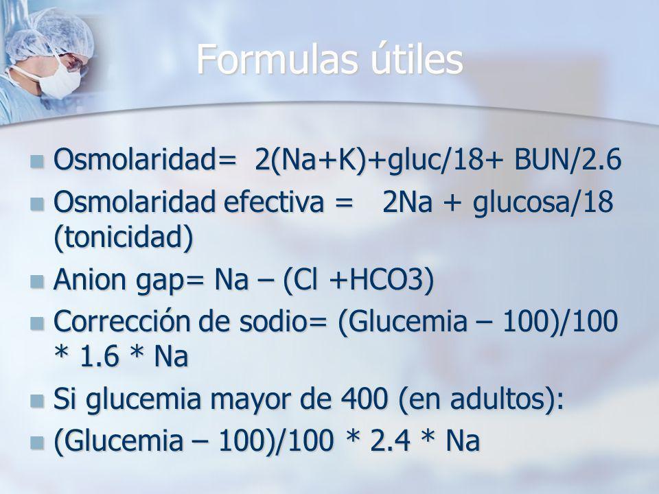 Formulas útiles Osmolaridad= 2(Na+K)+gluc/18+ BUN/2.6