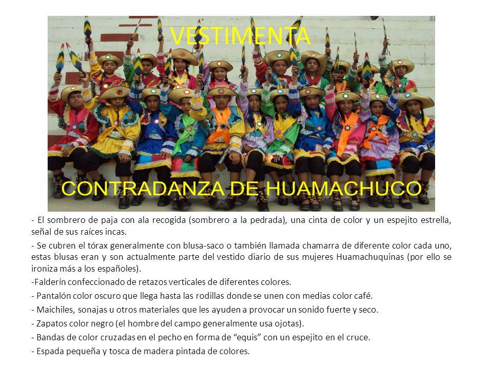 VESTIMENTA - El sombrero de paja con ala recogida (sombrero a la pedrada), una cinta de color y un espejito estrella, señal de sus raíces incas.