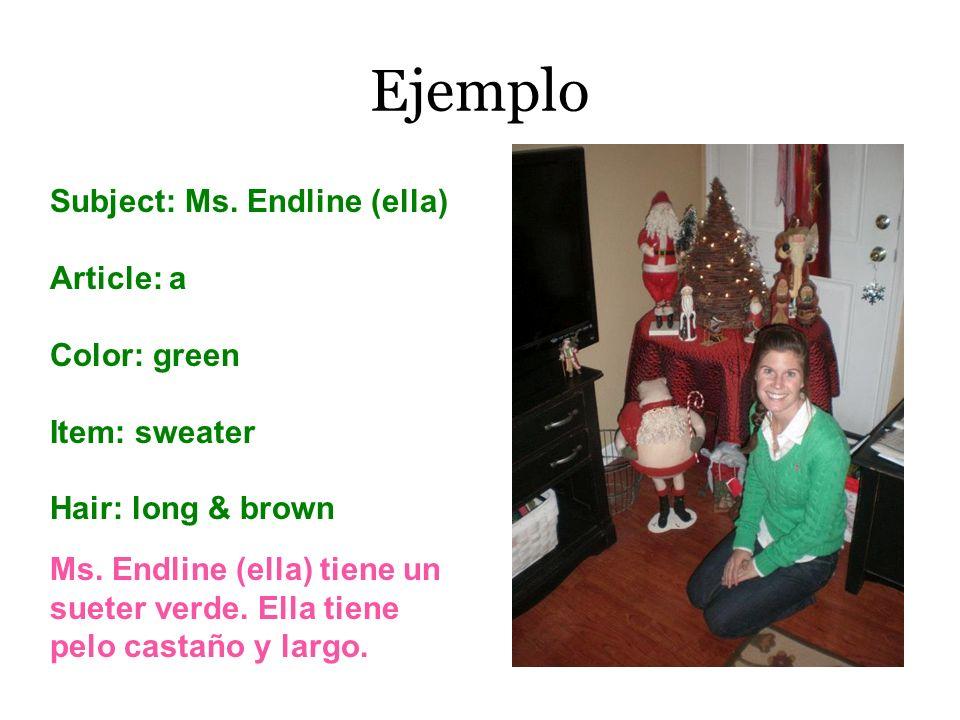 Ejemplo Subject: Ms. Endline (ella) Article: a Color: green