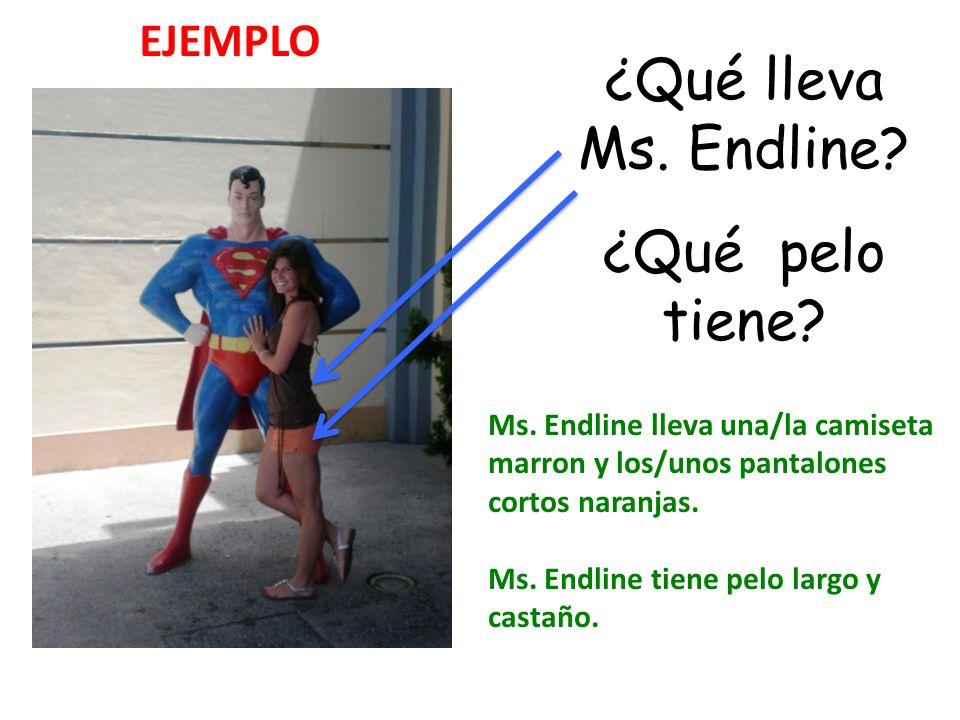 ¿Qué lleva Ms. Endline ¿Qué pelo tiene EJEMPLO